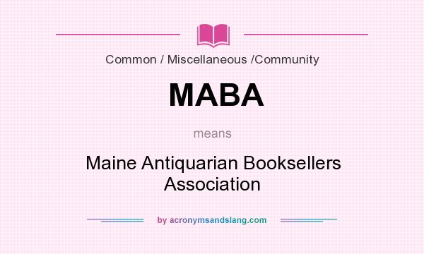 What does MABA mean? It stands for Maine Antiquarian Booksellers Association