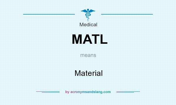 What does MATL mean? It stands for Material