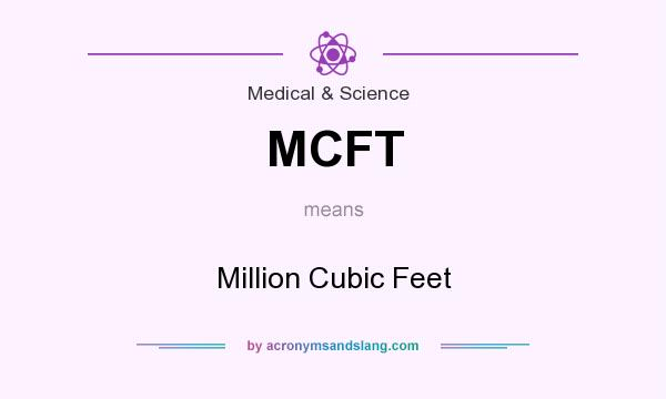 What does MCFT mean? It stands for Million Cubic Feet