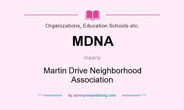 What does MDNA mean? It stands for Martin Drive Neighborhood Association