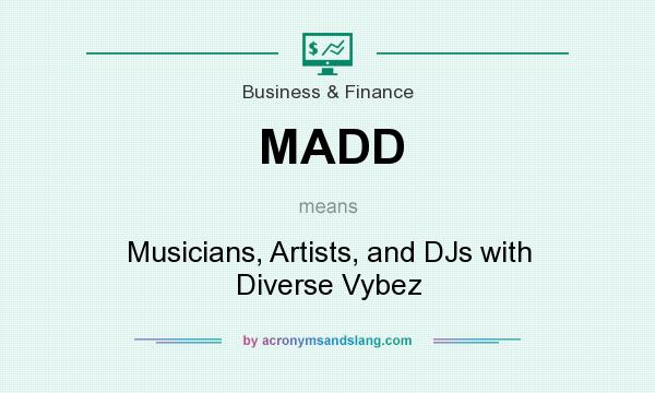 What does MADD mean? It stands for Musicians, Artists, and DJs with Diverse Vybez