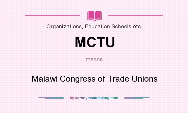 What does MCTU mean? It stands for Malawi Congress of Trade Unions