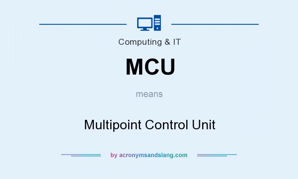 What does MCU mean? It stands for Multipoint Control Unit
