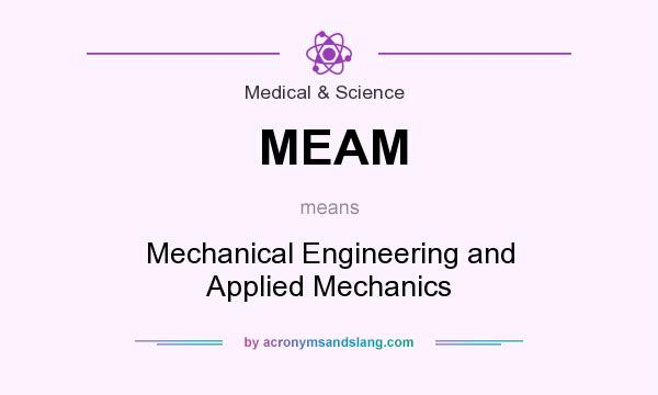 What does MEAM mean? It stands for Mechanical Engineering and Applied Mechanics
