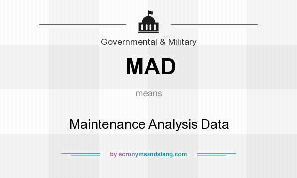 What does MAD mean? It stands for Maintenance Analysis Data