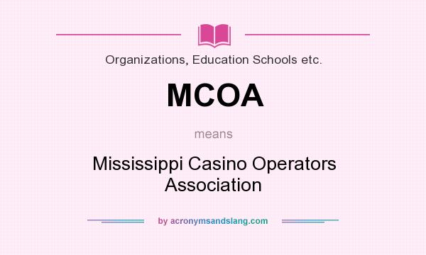 What does MCOA mean? It stands for Mississippi Casino Operators Association
