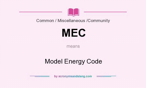 What does MEC mean? It stands for Model Energy Code