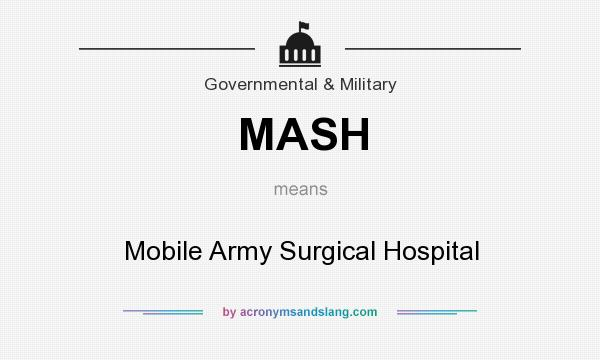 What does MASH mean? It stands for Mobile Army Surgical Hospital