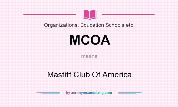 What does MCOA mean? It stands for Mastiff Club Of America