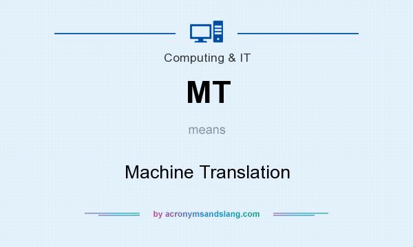 What does MT mean? It stands for Machine Translation