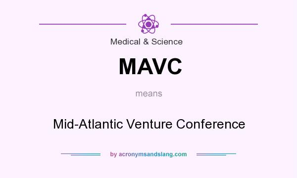 What does MAVC mean? It stands for Mid-Atlantic Venture Conference