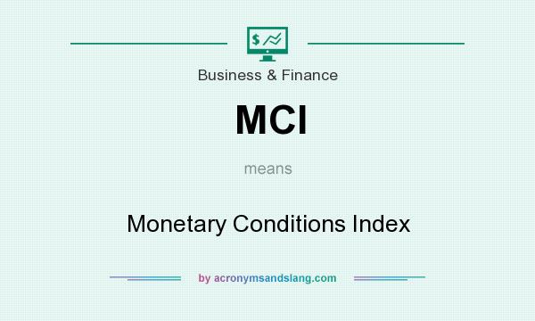 What does MCI mean? It stands for Monetary Conditions Index