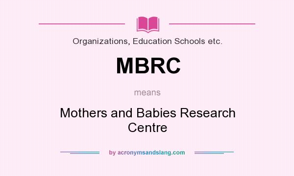 What does MBRC mean? It stands for Mothers and Babies Research Centre