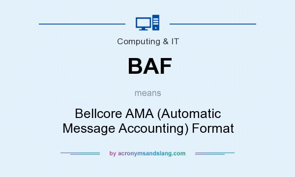 What does BAF mean? It stands for Bellcore AMA (Automatic Message Accounting) Format