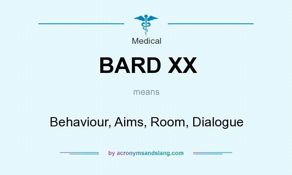 What does BARD XX mean? It stands for Behaviour, Aims, Room, Dialogue