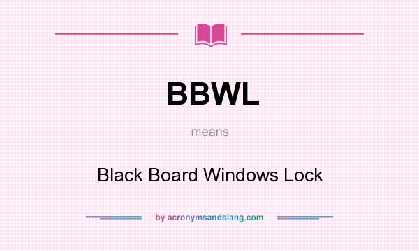What does BBWL mean? It stands for Black Board Windows Lock
