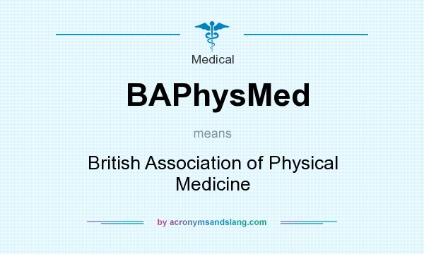 What does BAPhysMed mean? It stands for British Association of Physical Medicine