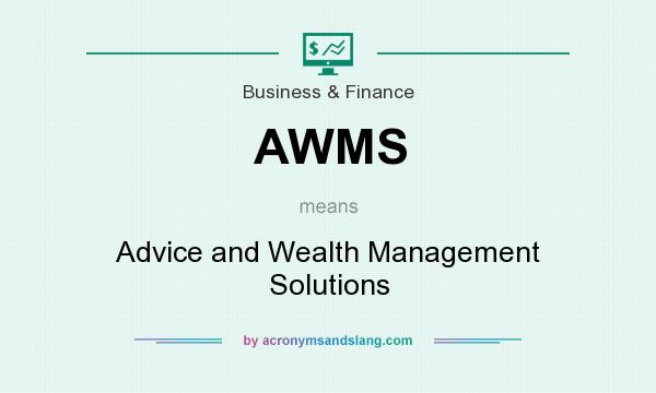 What does AWMS mean? It stands for Advice and Wealth Management Solutions