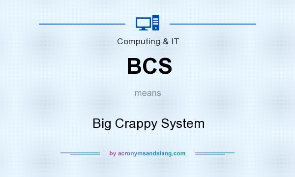 What does BCS mean? It stands for Big Crappy System