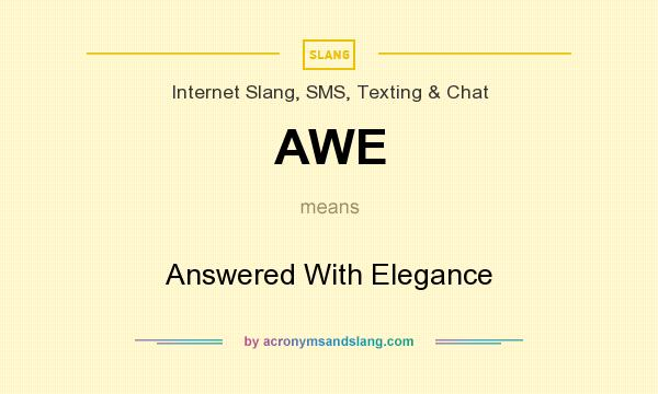 What does AWE mean? It stands for Answered With Elegance