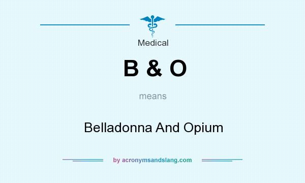 What does B & O mean? It stands for Belladonna And Opium