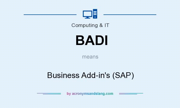 What does BADI mean? It stands for Business Add-in`s (SAP)