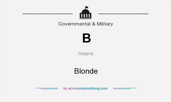 What does B mean? It stands for Blonde