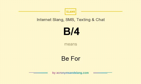 What does B/4 mean? It stands for Be For
