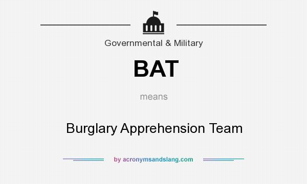 What does BAT mean? It stands for Burglary Apprehension Team