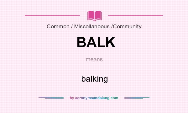 What does BALK mean? It stands for balking