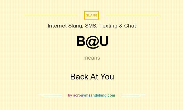 What does B@U mean? It stands for Back At You