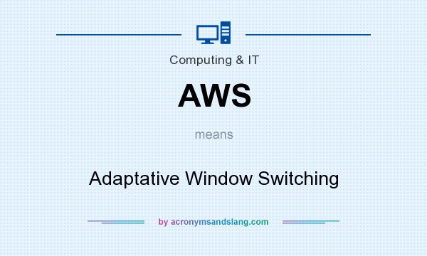 What does AWS mean? It stands for Adaptative Window Switching