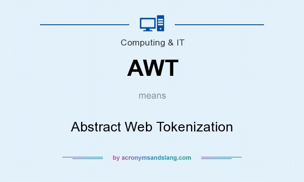 What does AWT mean? It stands for Abstract Web Tokenization