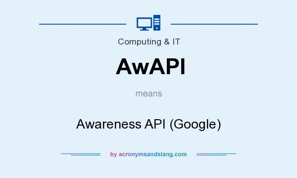 What does AwAPI mean? It stands for Awareness API (Google)