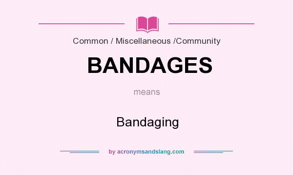 What does BANDAGES mean? It stands for Bandaging