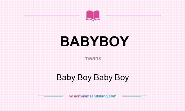 What does BABYBOY mean? It stands for Baby Boy Baby Boy
