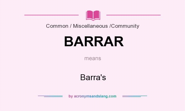 What does BARRAR mean? It stands for Barra`s