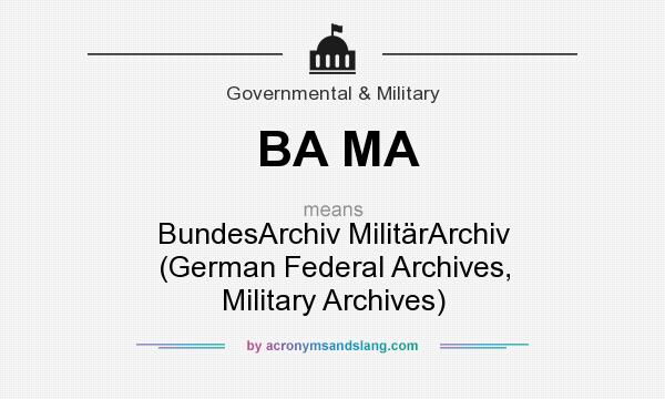 What does BA MA mean? It stands for BundesArchiv MilitärArchiv (German Federal Archives, Military Archives)