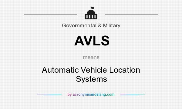 What does AVLS mean? It stands for Automatic Vehicle Location Systems