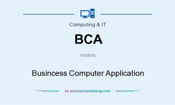 What does BCA mean? It stands for Busincess Computer Application