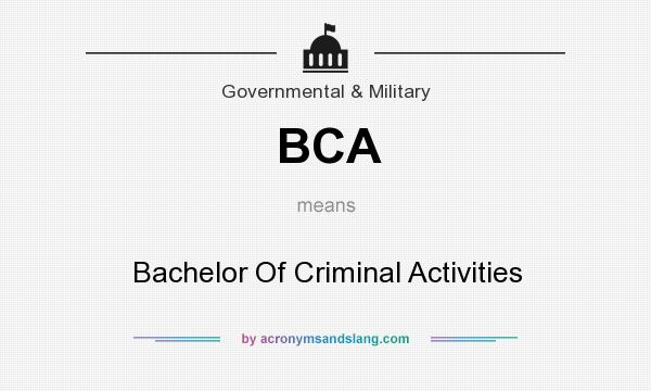 What does BCA mean? It stands for Bachelor Of Criminal Activities