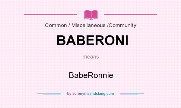 What does BABERONI mean? It stands for BabeRonnie