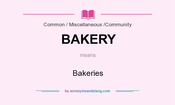 What does BAKERY mean? It stands for Bakeries
