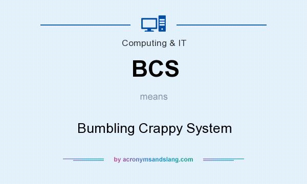 What does BCS mean? It stands for Bumbling Crappy System