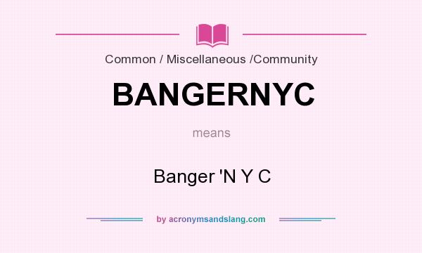 What does BANGERNYC mean? It stands for Banger `N Y C