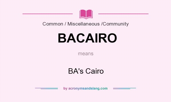 What does BACAIRO mean? It stands for BA`s Cairo
