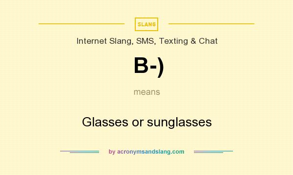 What does B-) mean? It stands for Glasses or sunglasses
