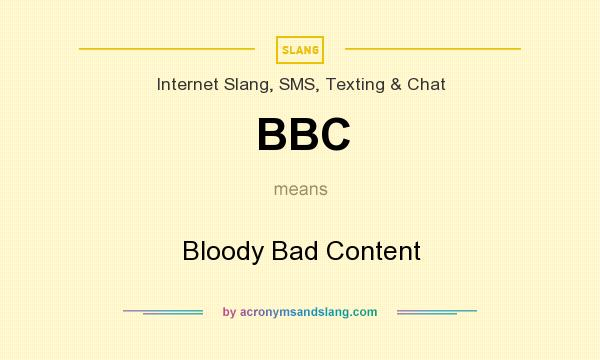 What does BBC mean? It stands for Bloody Bad Content