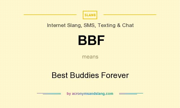 What does BBF mean? It stands for Best Buddies Forever
