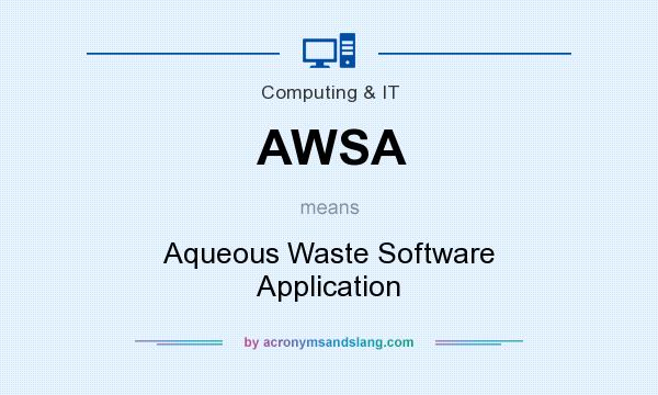 What does AWSA mean? It stands for Aqueous Waste Software Application